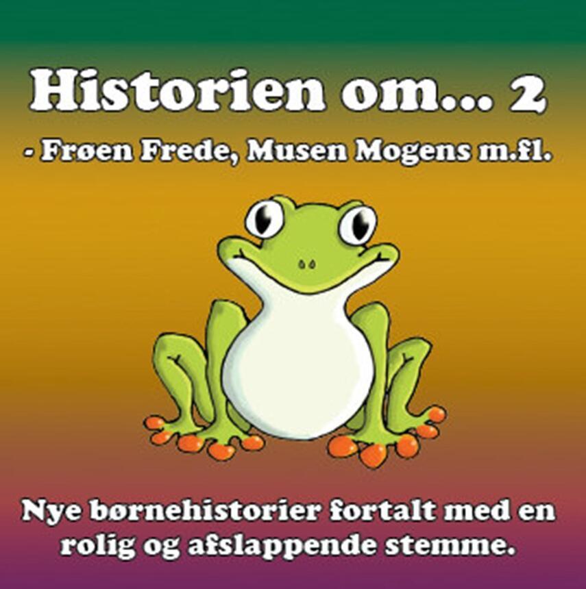 Stig Seberg: Historien om - 2 : rolige historier for børn og barnlige sjæle