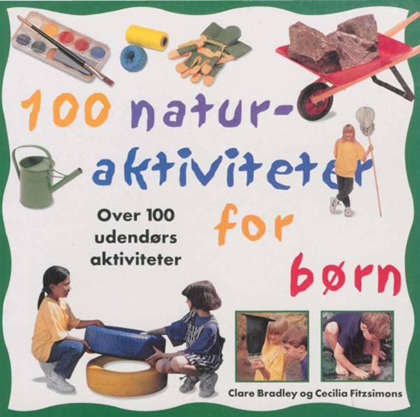 Clare Bradley, Cecilia Fitzsimons: 100 naturaktiviteter for børn : over 100 udendørs aktiviteter
