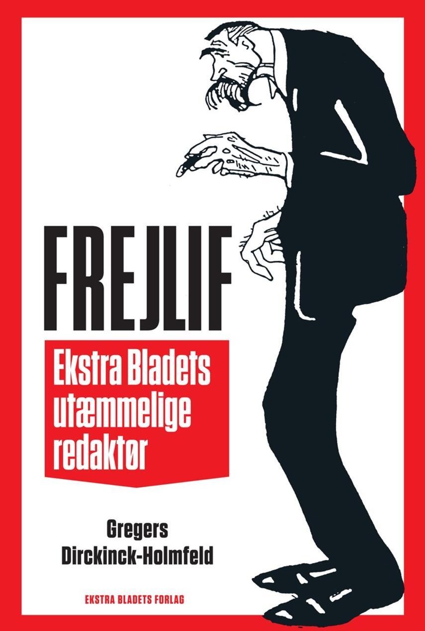 Gregers Dirckinck-Holmfeld: Frejlif : Ekstra Bladets utæmmelige redaktør