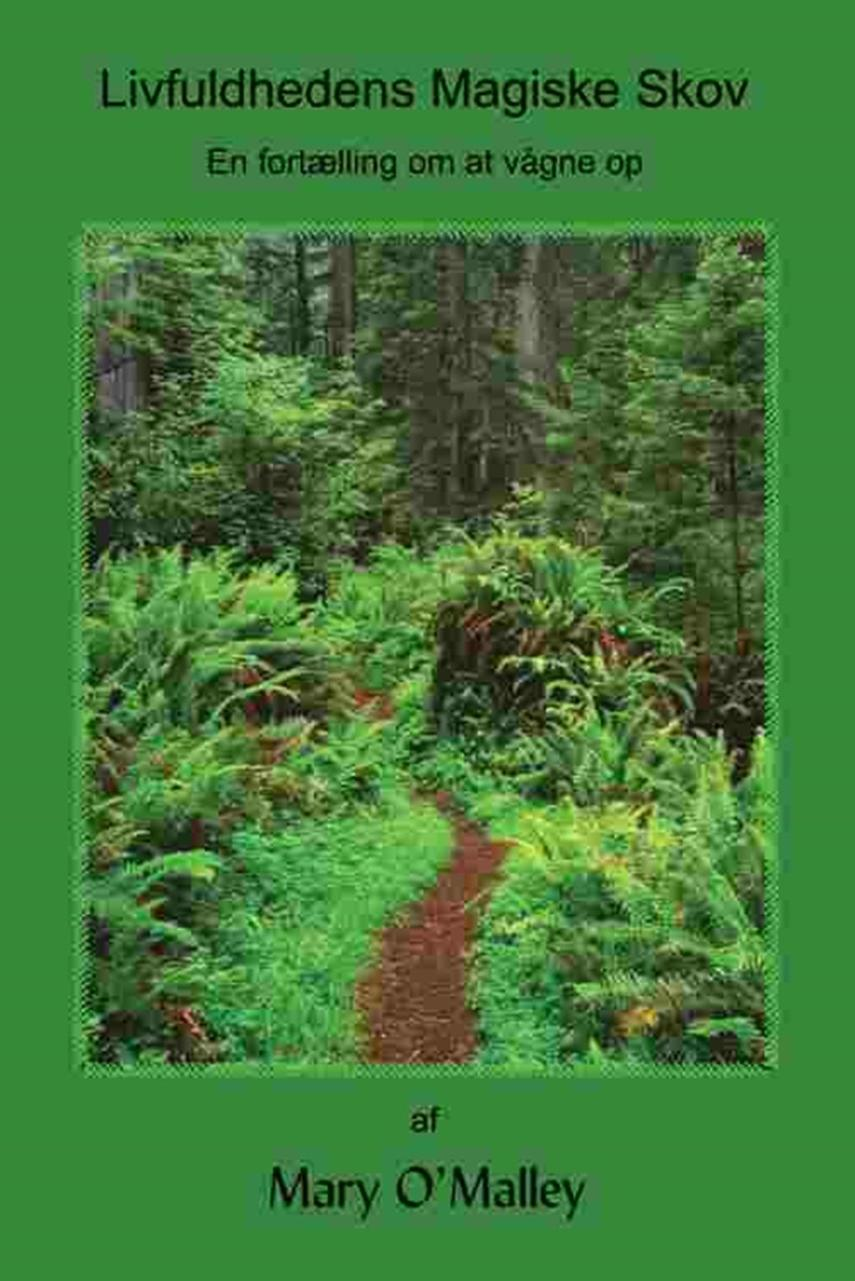 Mary O'Malley (f. 1945): Livfuldhedens magiske skov : en fortælling om at vågne op