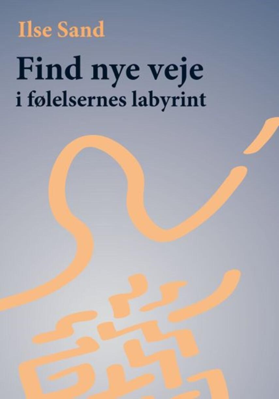 Ilse Sand: Find nye veje i følelsernes labyrint