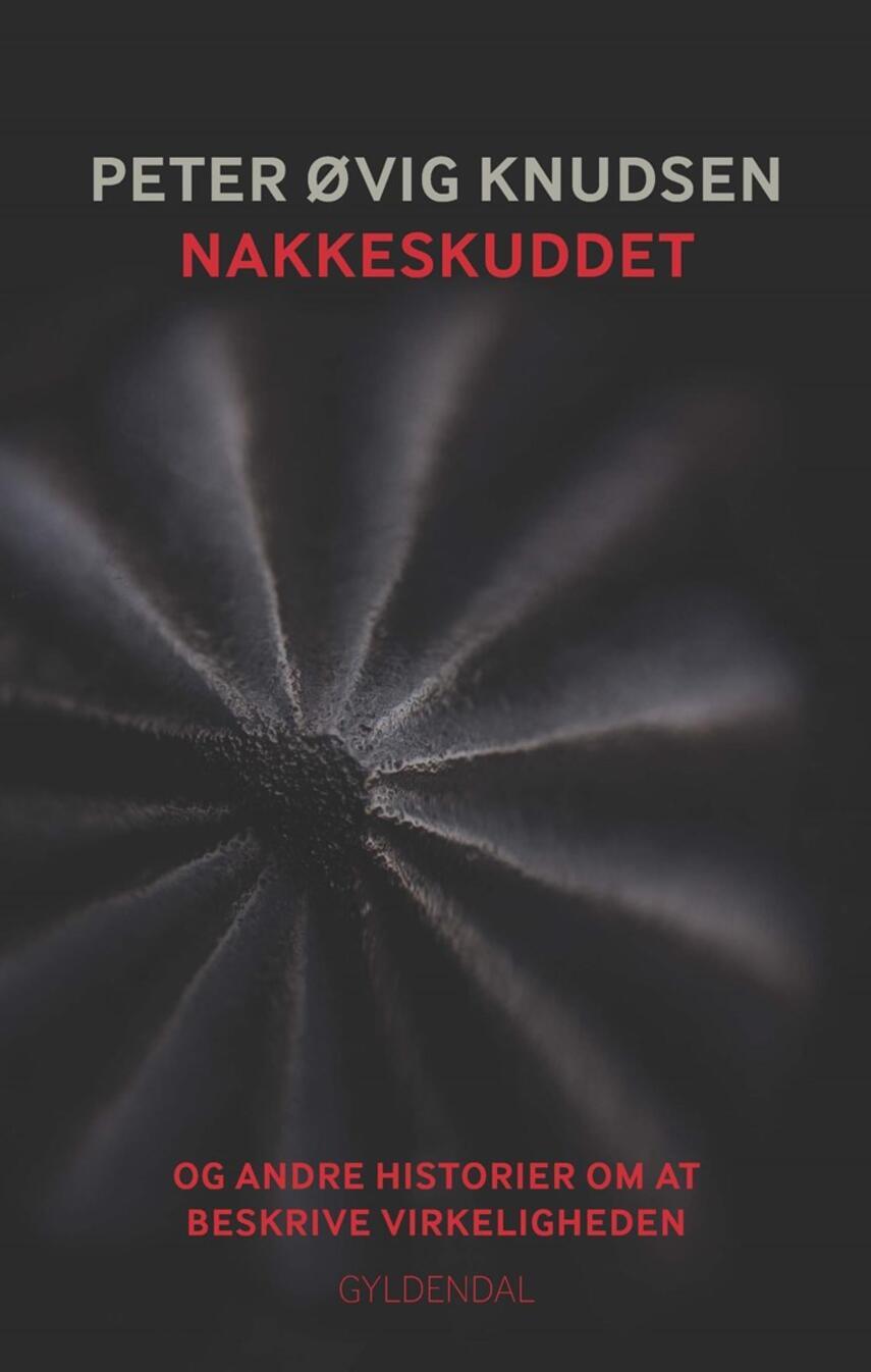 Peter Øvig Knudsen: Nakkeskuddet og andre historier om at beskrive virkeligheden