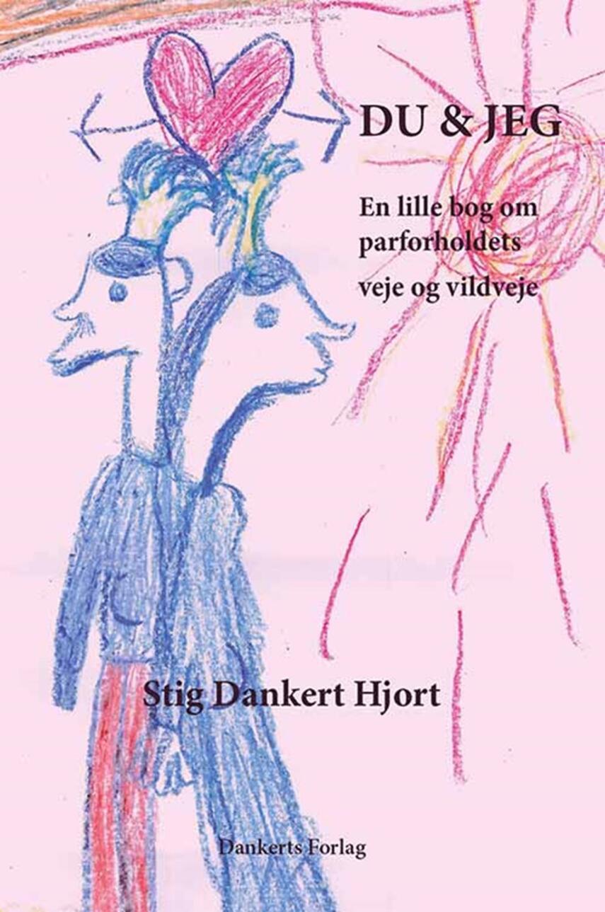 Stig Dankert Hjort: Du & jeg : en lille bog om parforholdets veje og vildveje