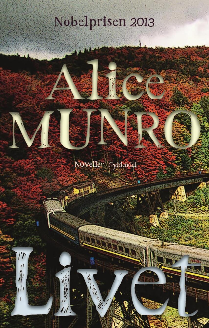 Alice Munro: Livet : noveller