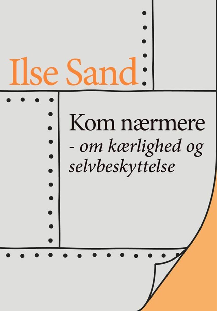 Ilse Sand: Kom nærmere : om kærlighed og selvbeskyttelse