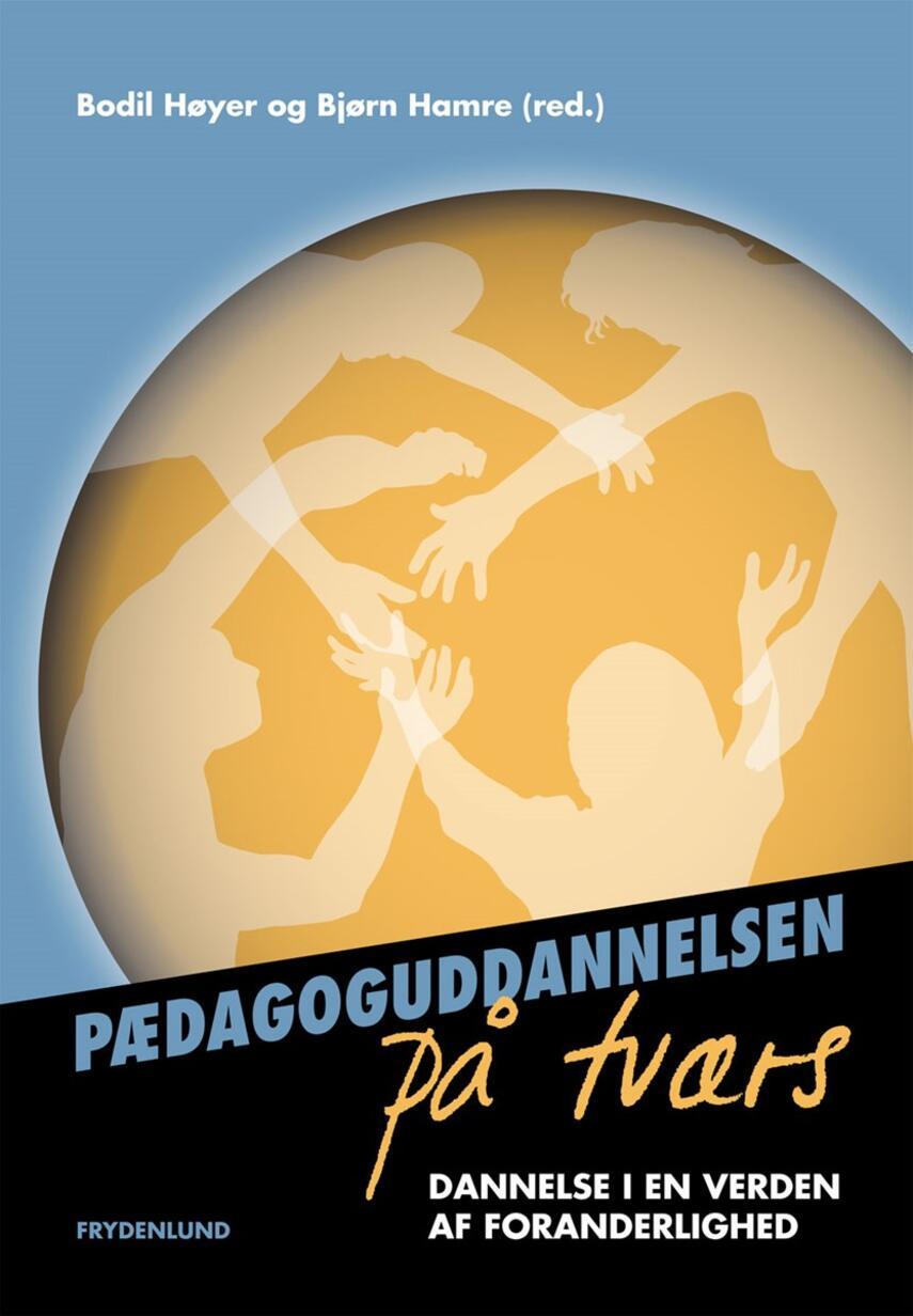 : Pædagoguddannelsen på tværs : dannelse i en verden af foranderlighed