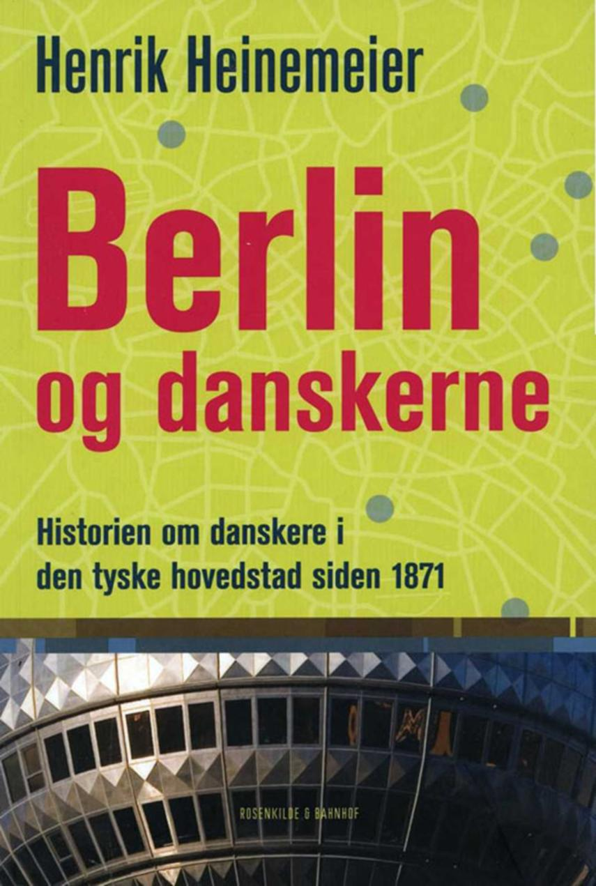 Henrik Heinemeier: Berlin og danskerne : historien om danskere i den tyske hovedstad siden 1871