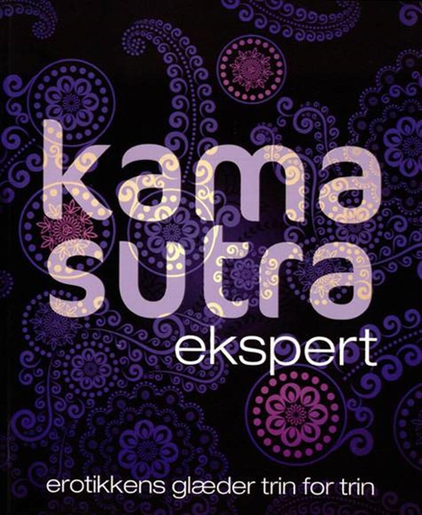 : Kama sutra ekspert : erotikkens glæder trin for trin