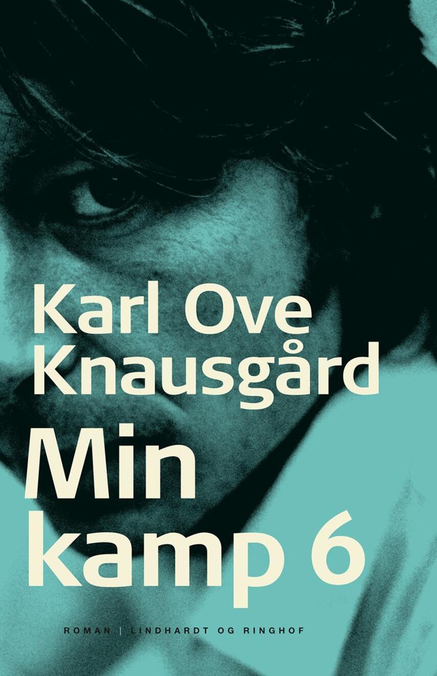 Karl Ove Knausgård: Min kamp : roman. 6