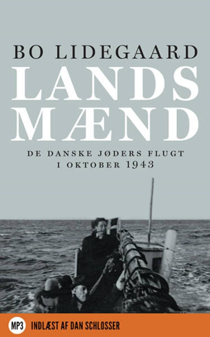 Bo Lidegaard: Landsmænd : de danske jøders flugt i oktober 1943