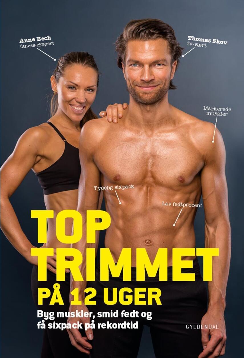 Anne Bech: Toptrimmet på 12 uger : byg muskler, smid fedt og få sixpack på rekordtid