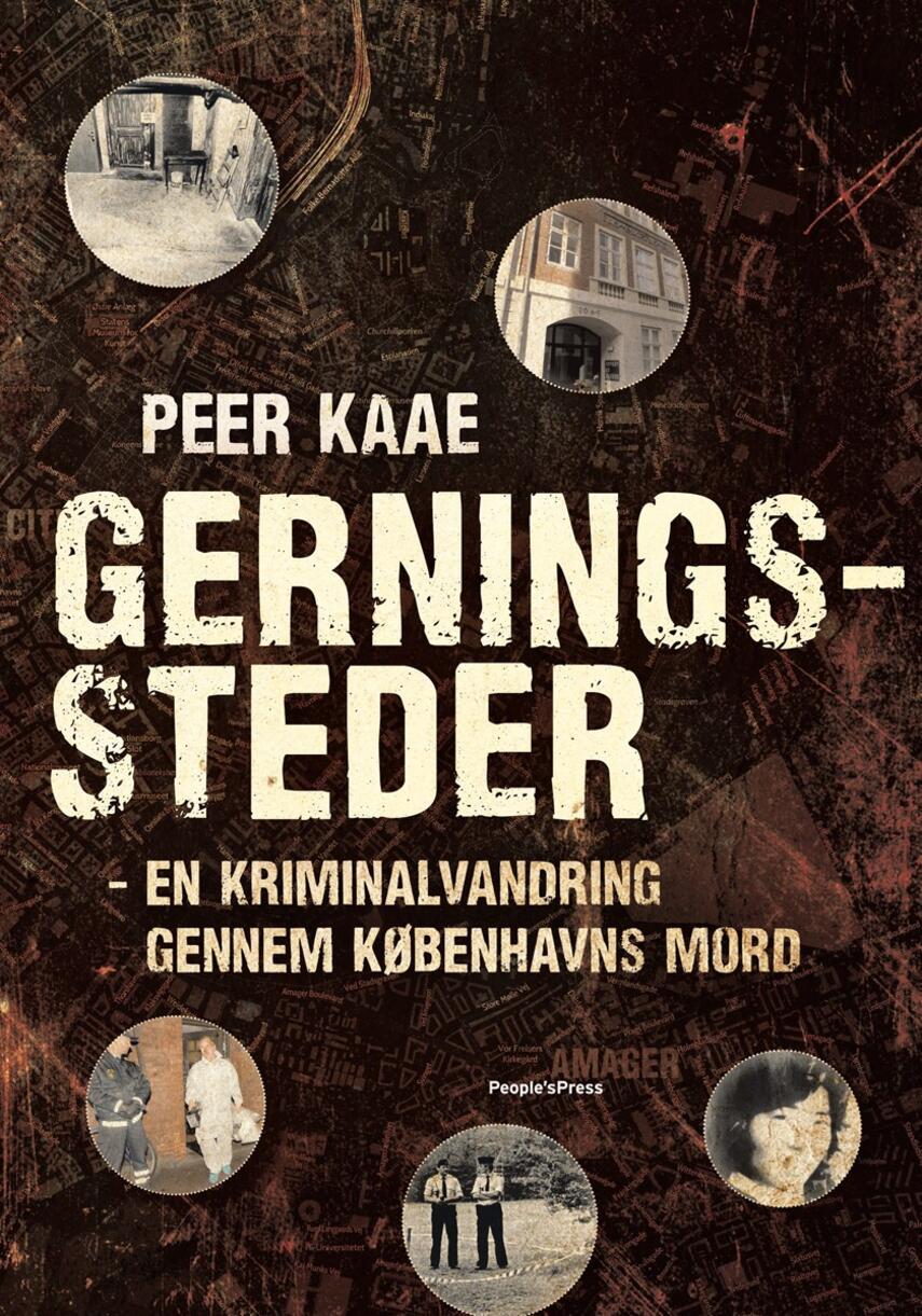 Peer Kaae: Gerningssteder : en kriminalvandring gennem Københavns mord