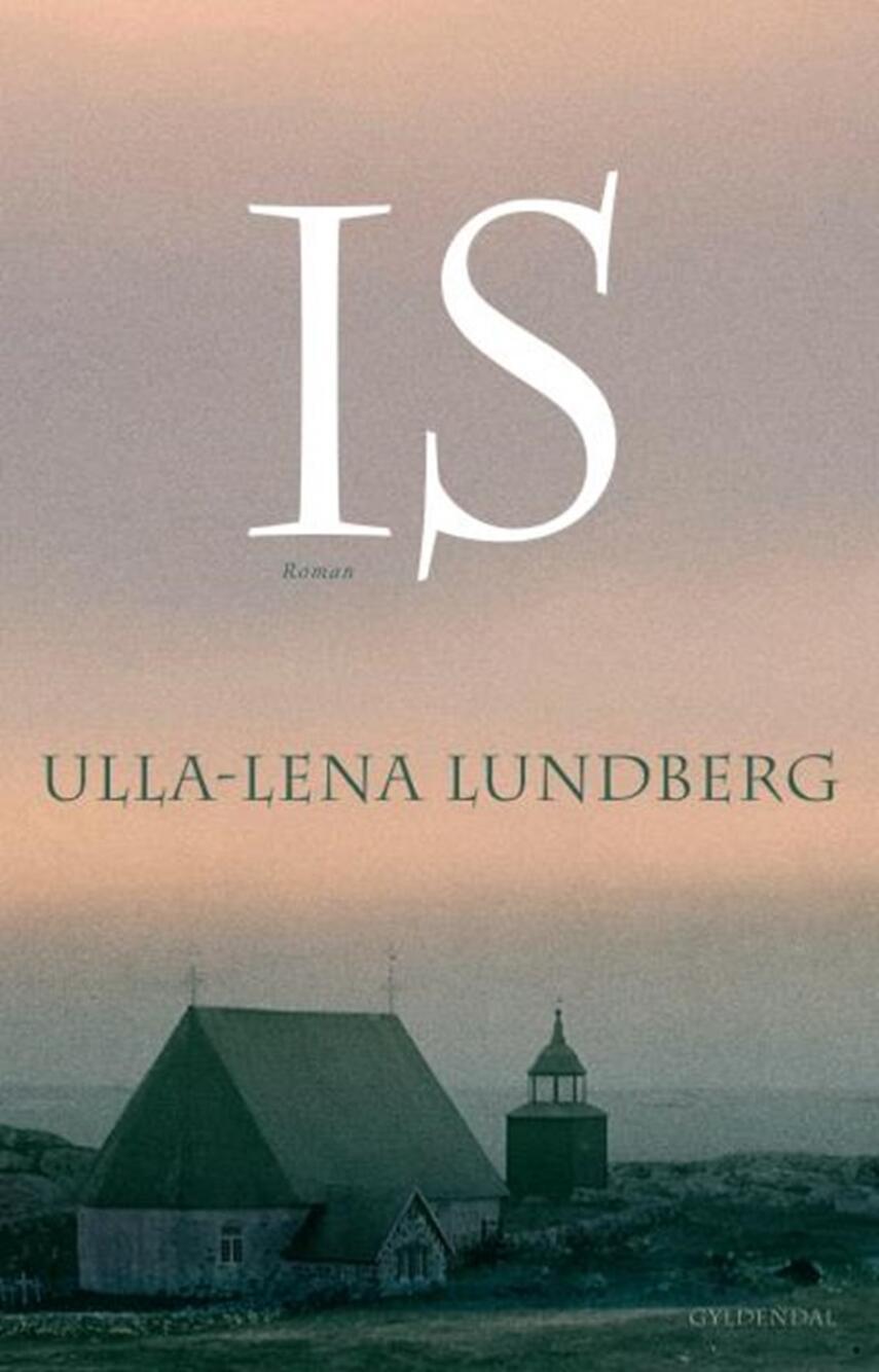 Ulla-Lena Lundberg: Is : roman