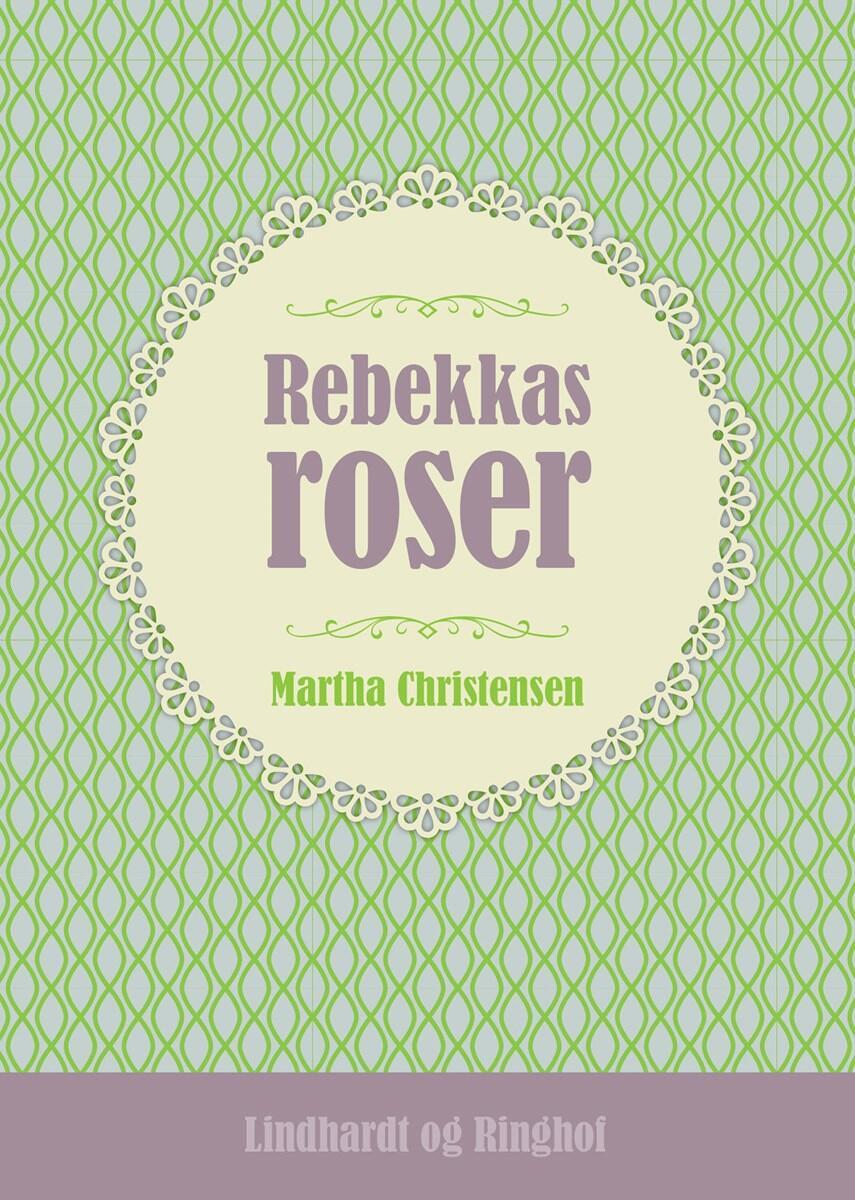 Martha Christensen (f. 1926): Rebekkas roser