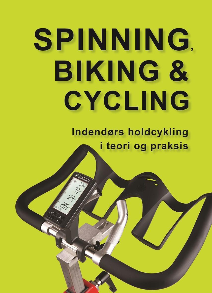Marina Aagaard: Spinning, biking & cycling : indendørs holdcykling i teori og praksis