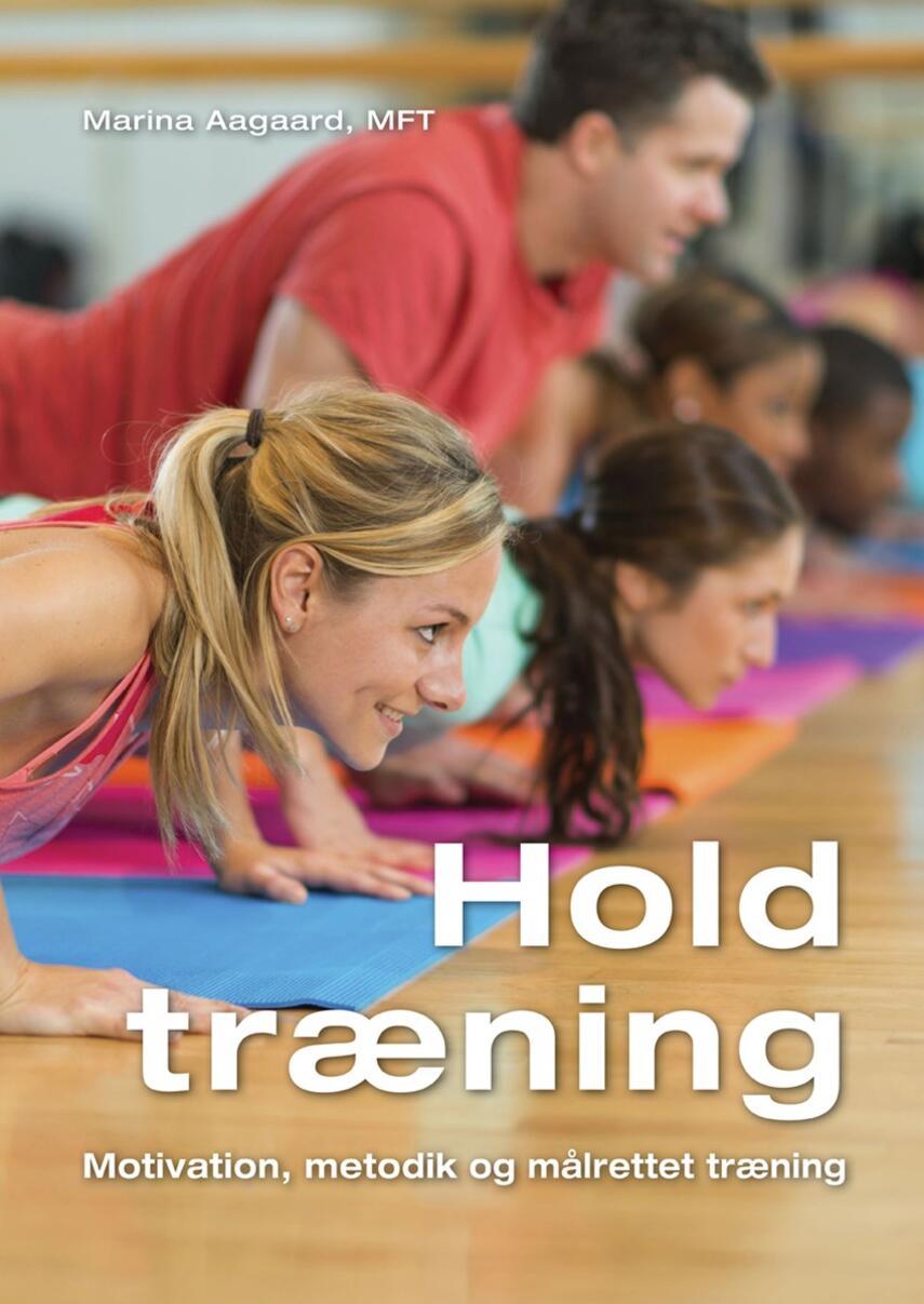 Marina Aagaard: Holdtræning : motivation, metodik og målrettet træning