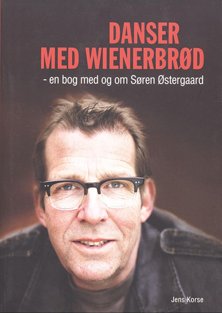 Jens Korse: Danser med wienerbrød : en bog med og om Søren Østergaard