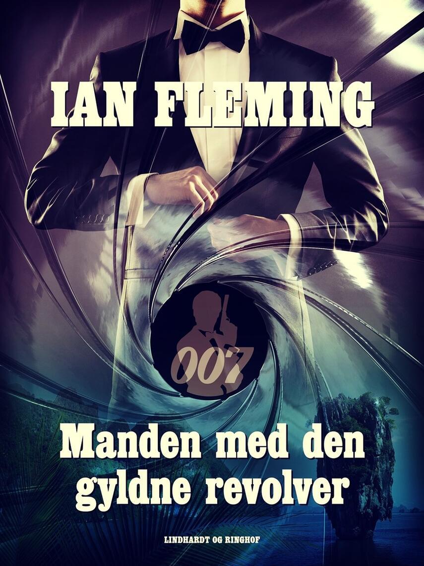 Ian Fleming: Manden med den gyldne revolver : en James Bond-roman