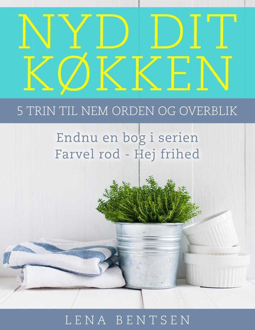 Lena Bentsen: Nyd dit køkken : 5 trin til nem orden og overblik