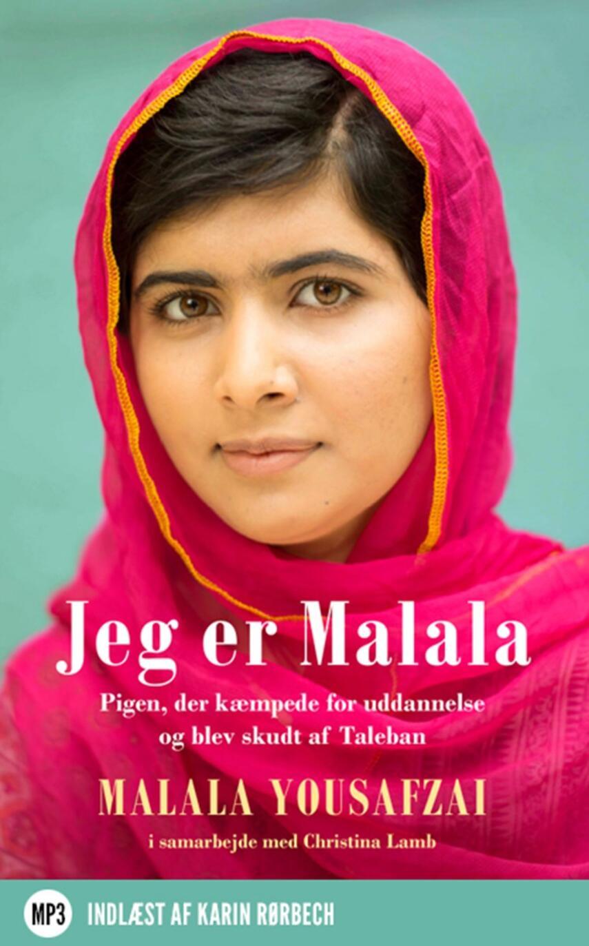 Malala Yousafzai (f. 1997): Jeg er Malala : pigen, der kæmpede for uddannelse og blev skudt af Taleban