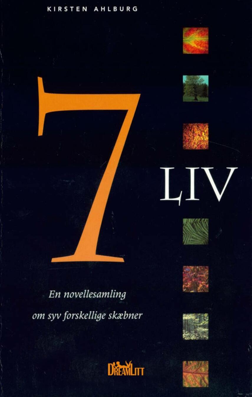 Kirsten Ahlburg: 7 liv : en novellesamling om syv forskellige skæbner