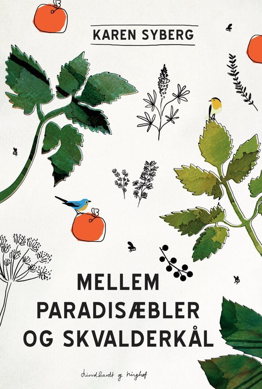 Karen Syberg: Mellem paradisæbler og skvalderkål : året rundt i min have