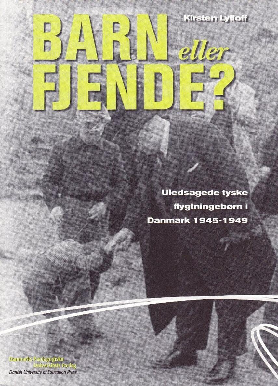 Kirsten Lylloff: Barn eller fjende? : uledsagede tyske flygtningebørn i Danmark 1945-1949