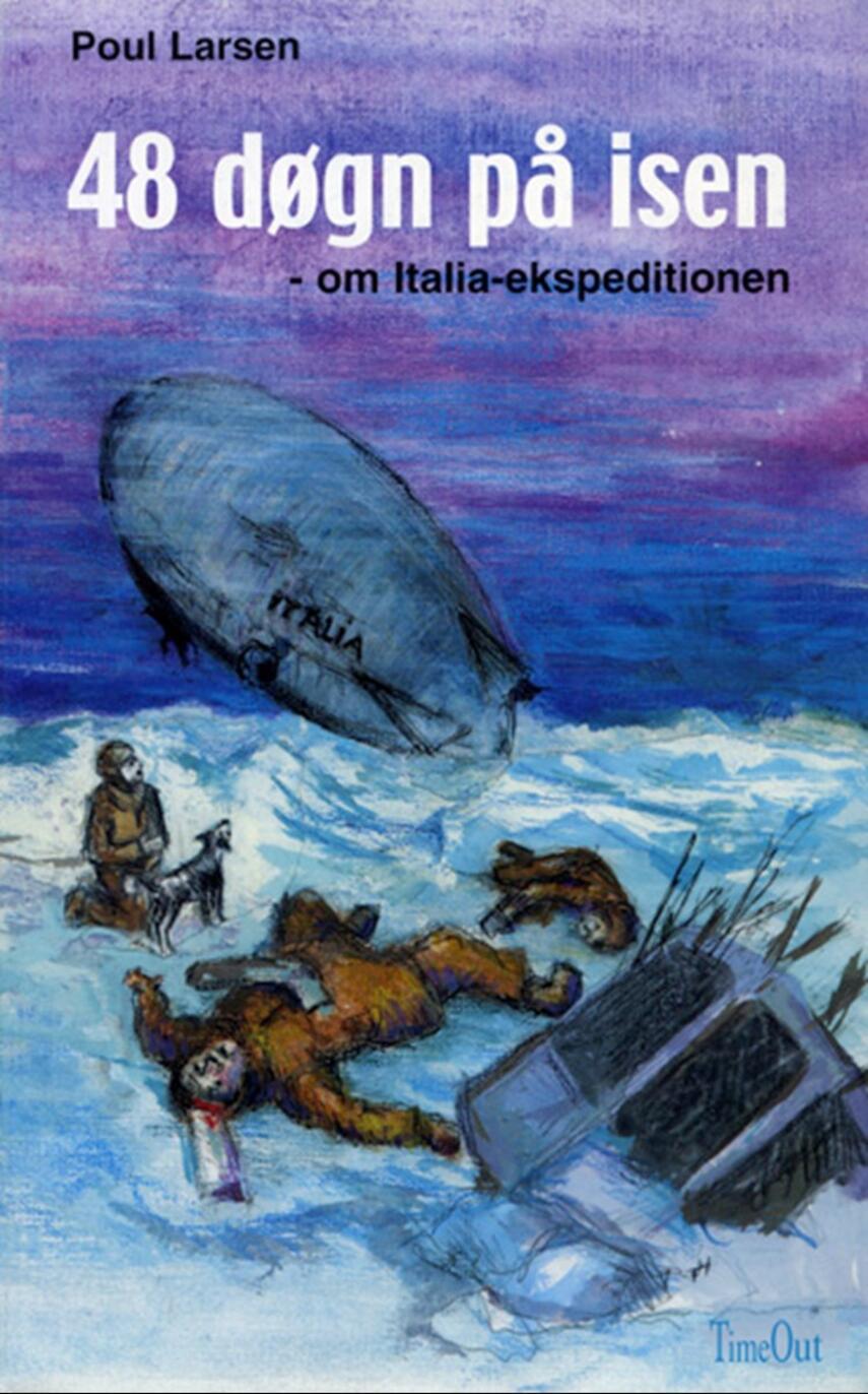 Poul Larsen (f. 1940): 48 døgn på isen : om Italia-ekspeditionen