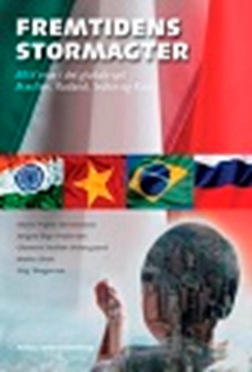: Fremtidens stormagter : BRIK'erne i det globale spil : Brasilien, Rusland, Indien og Kina