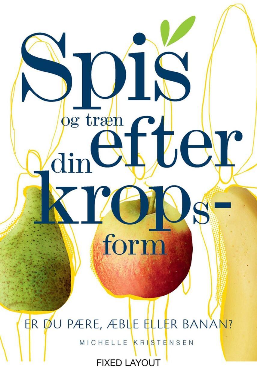 Michelle Nørgaard Kristensen: Spis og træn efter din kropsform : er du pære, æble eller banan?