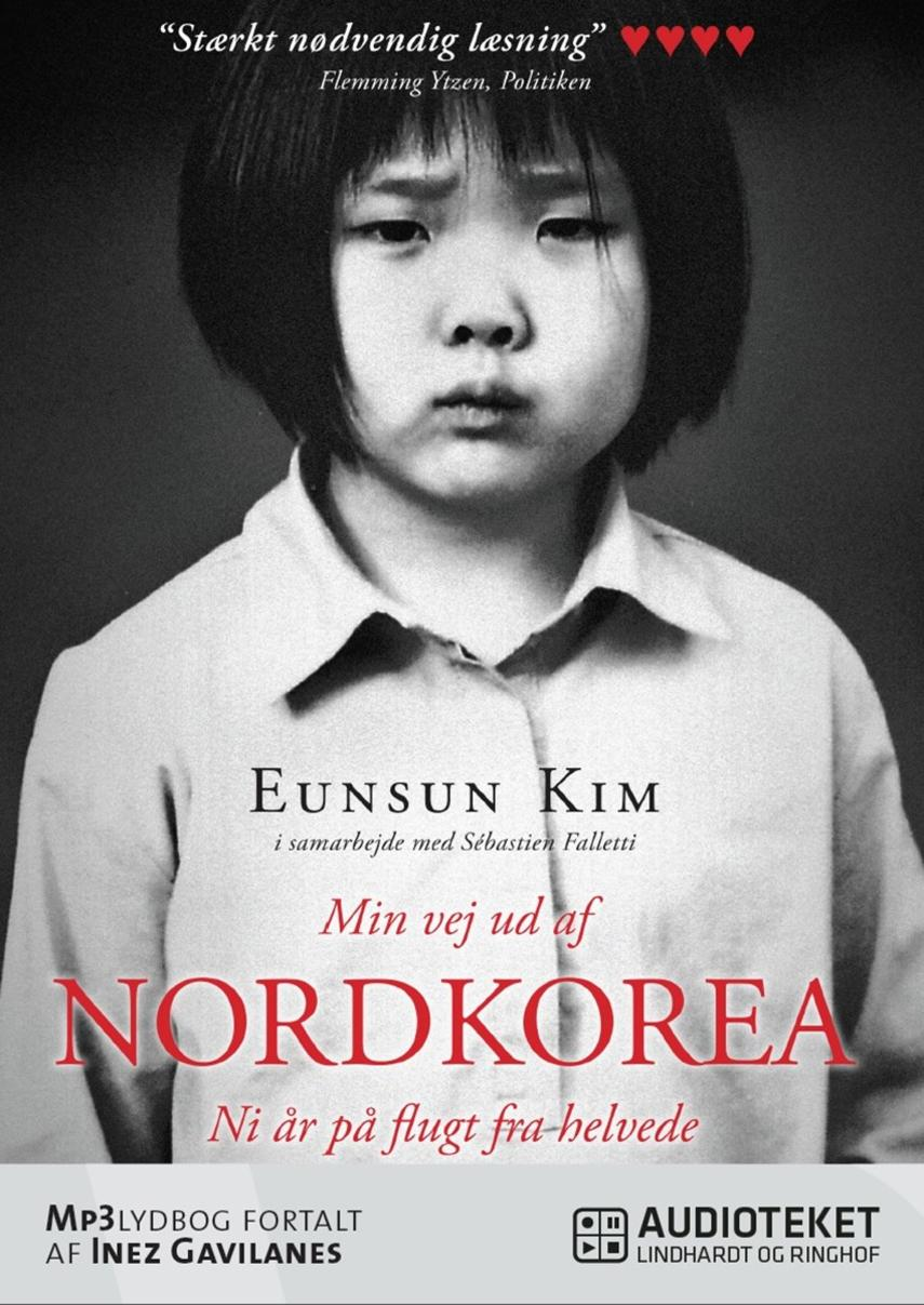 Eunsun Kim: Min vej ud af Nordkorea : ni år på flugt fra helvede