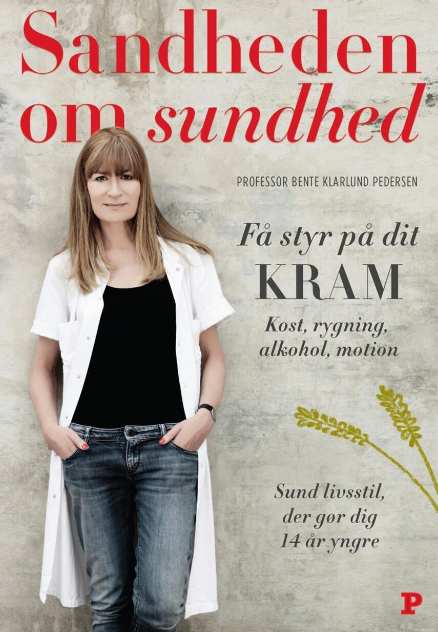 Bente Klarlund Pedersen: Sandheden om sundhed : få styr på dit KRAM : kost, rygning, alkohol, motion : sund livsstil, der gør dig 14 år yngre