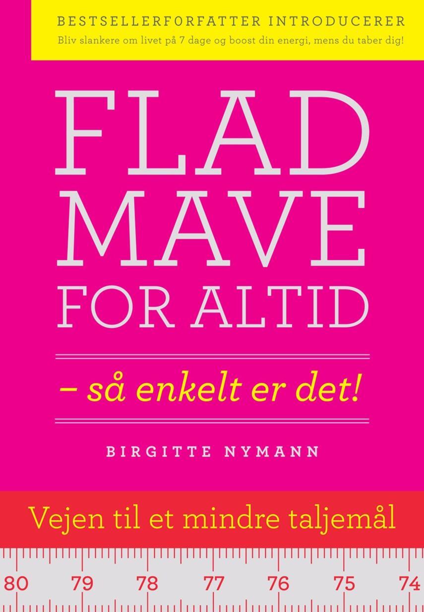 Birgitte Nymann: Flad mave for altid : så enkelt er det!