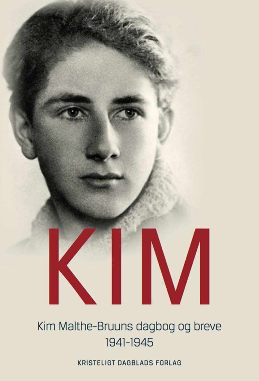 Kim Malthe-Bruun: Kim : Kim Malthe-Bruuns dagbog og breve 1941-1945