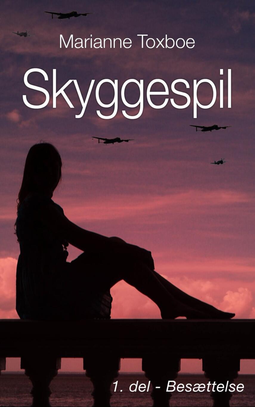 Marianne Toxboe: Skyggespil : roman. 1. del, Besættelse
