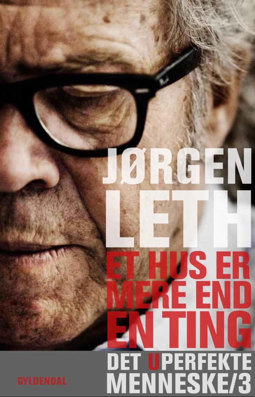Jørgen Leth: Det uperfekte menneske. 3, Et hus er mere end en ting