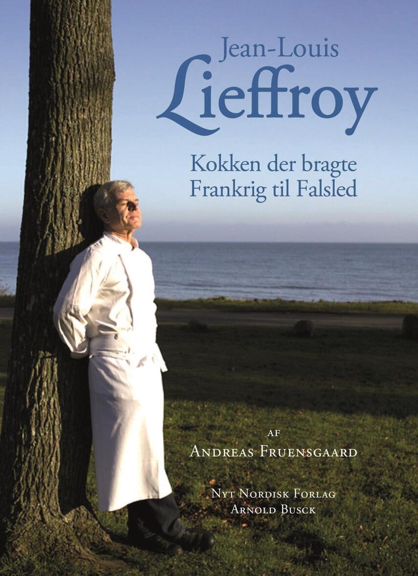 Andreas Fruensgaard: Jean-Louis Lieffroy - kokken der bragte Frankrig til Falsled