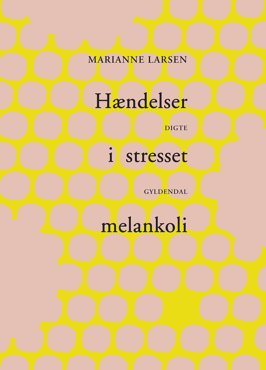 Marianne Larsen (f. 1951): Hændelser i stresset melankoli - med automatiske æbler : digte