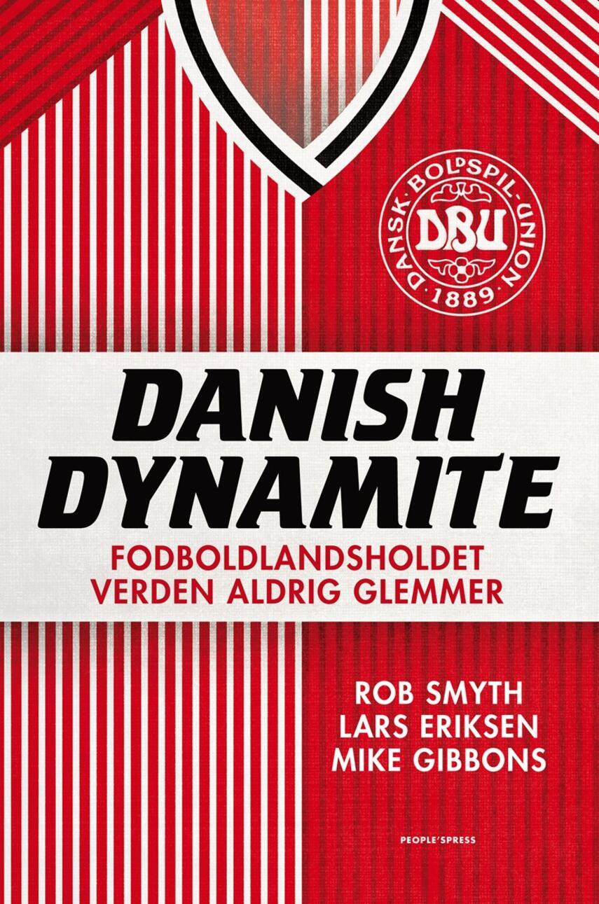 Rob Smyth, Lars Eriksen, Mike Gibbons: Danish dynamite : fodboldlandsholdet verden aldrig glemmer