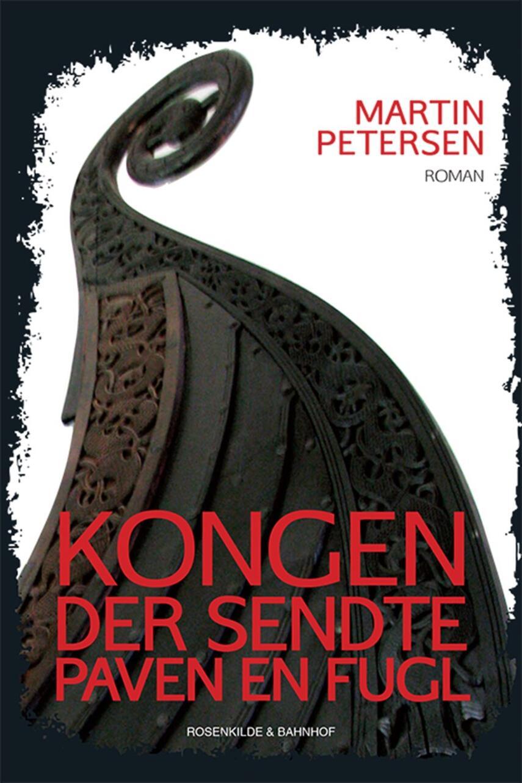 Martin Petersen (f. 1950): Kongen der sendte paven en fugl : roman