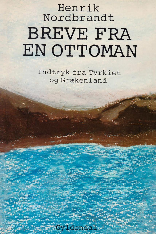 Henrik Nordbrandt: Breve fra en ottoman : indtryk fra Tyrkiet og Grækenland