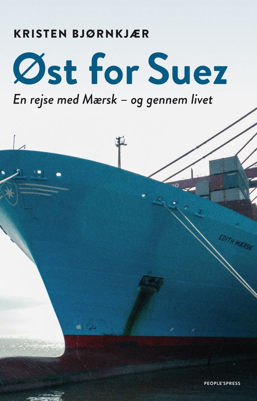Kristen Bjørnkjær: Øst for Suez : en rejse med Mærsk - og gennem livet