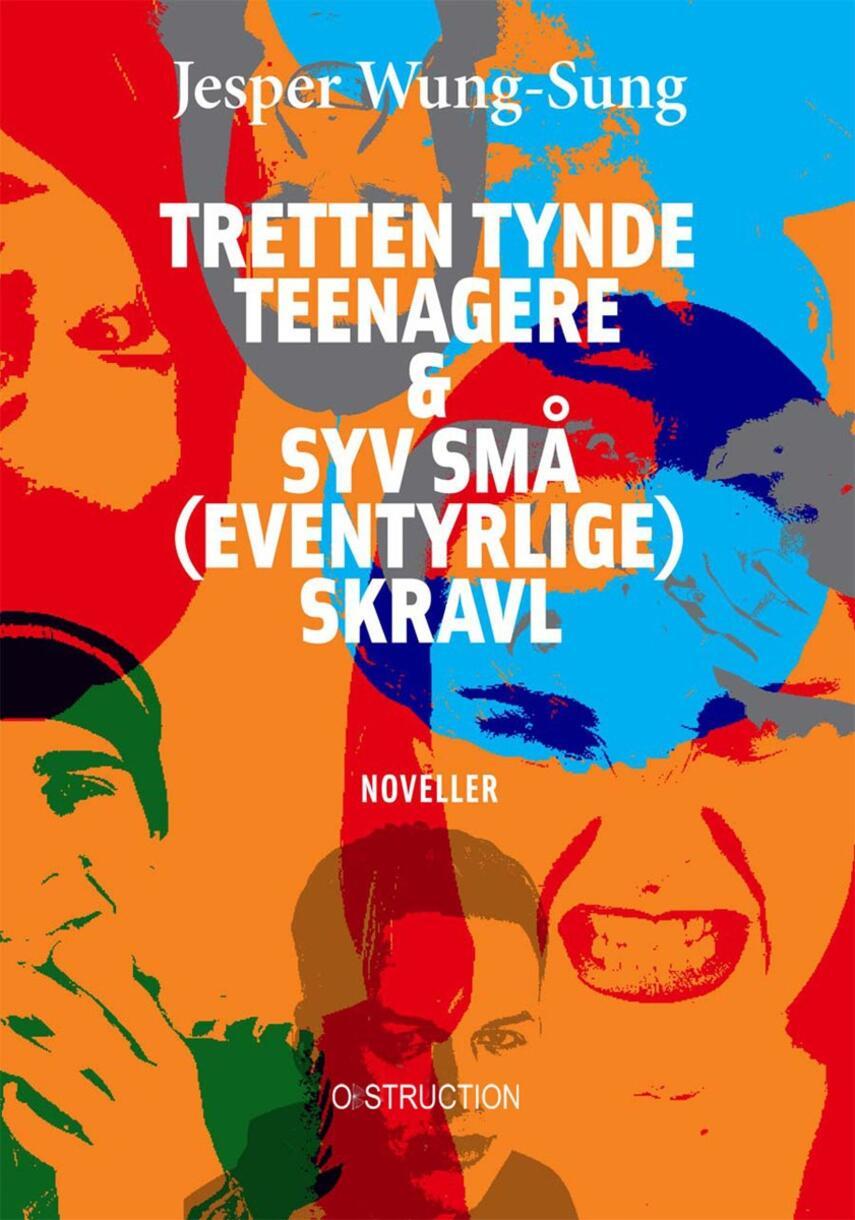 Jesper Wung-Sung: Tretten tynde teenagere & syv små (eventyrlige) skravl : noveller