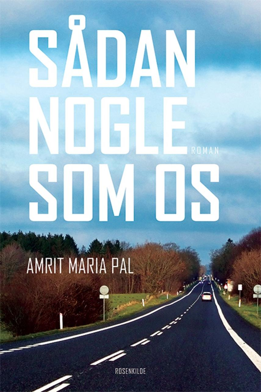 Amrit Maria Pal (f. 1976): Sådan nogle som os : roman