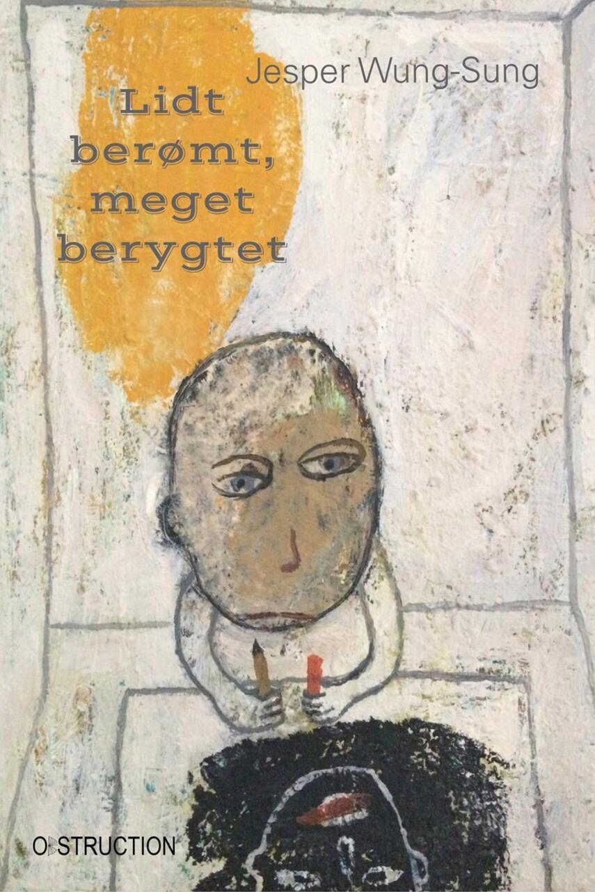 Jesper Wung-Sung: Lidt berømt, meget berygtet : en skolelærerroman