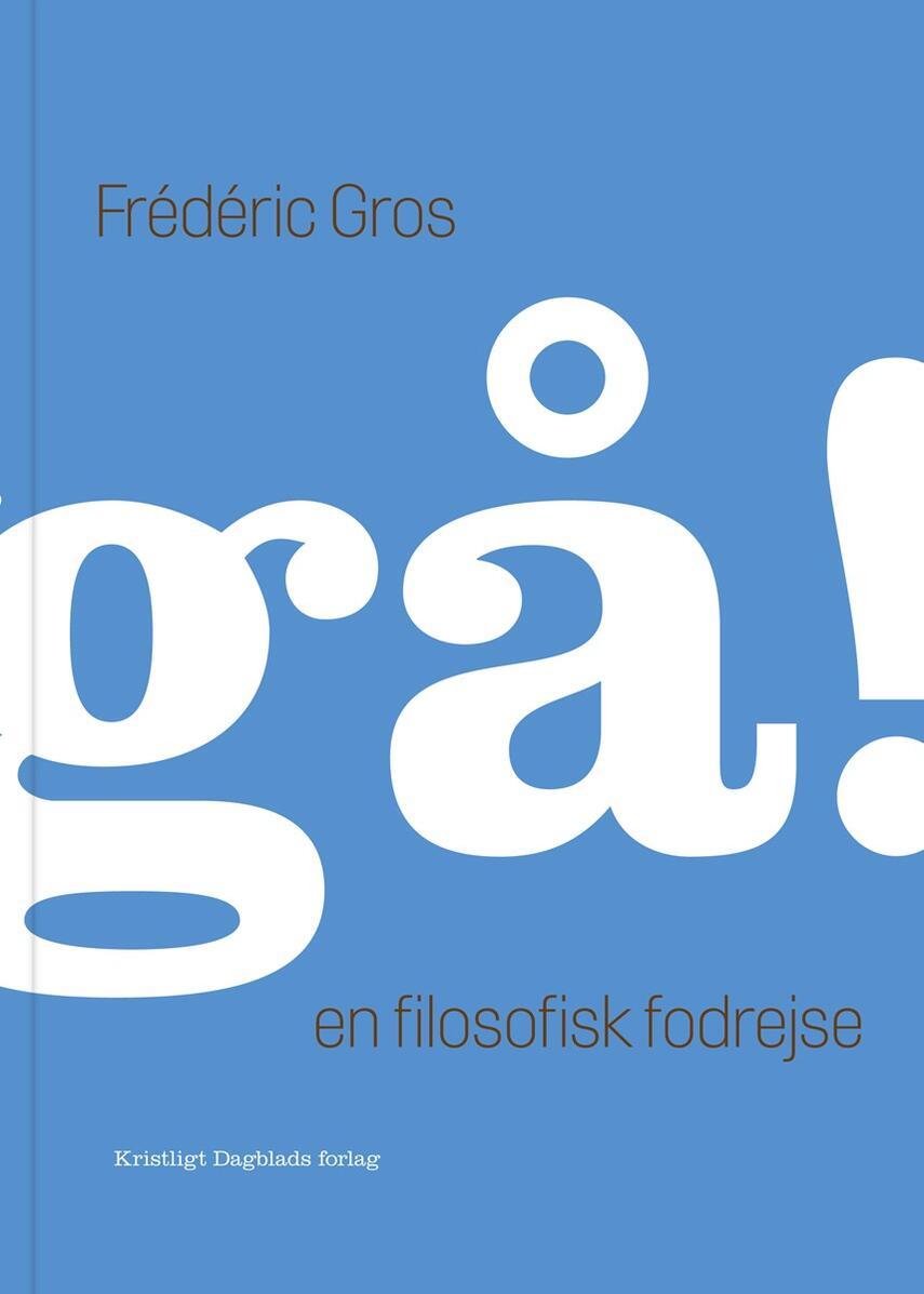 Frédéric Gros: Gå! : en filosofisk fodrejse
