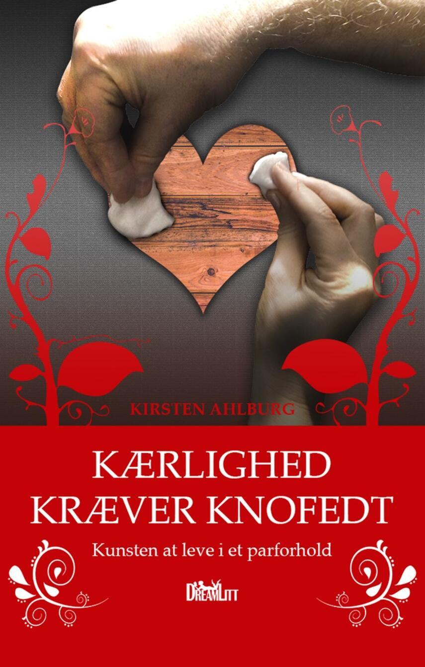 Kirsten Ahlburg: Kærlighed kræver knofedt : kunsten at leve i et parforhold
