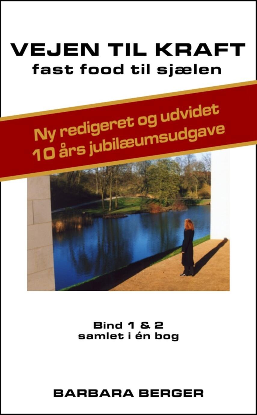 Barbara Berger: Vejen til kraft : fast food til sjælen : bind 1 & 2 samlet i én bog