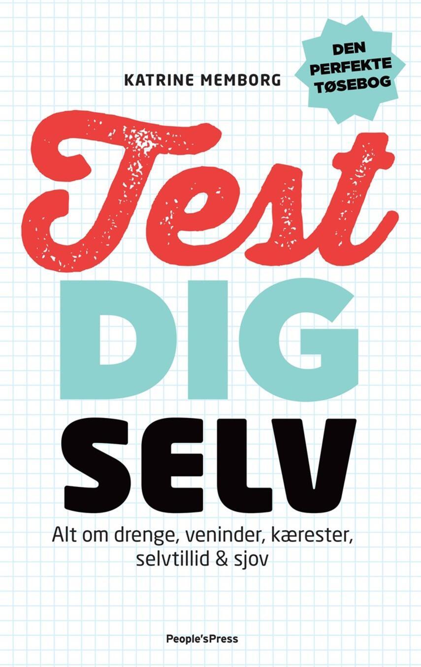 Katrine Memborg: Test dig selv : alt om drenge, veninder, kærester, selvtillid & sjov
