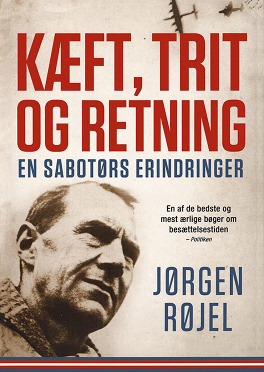 Jørgen Røjel: Kæft, trit og retning : en sabotørs erindringer